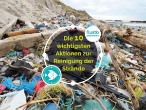 Die 10 wichtigsten Aktionen gegen Plastikmüll